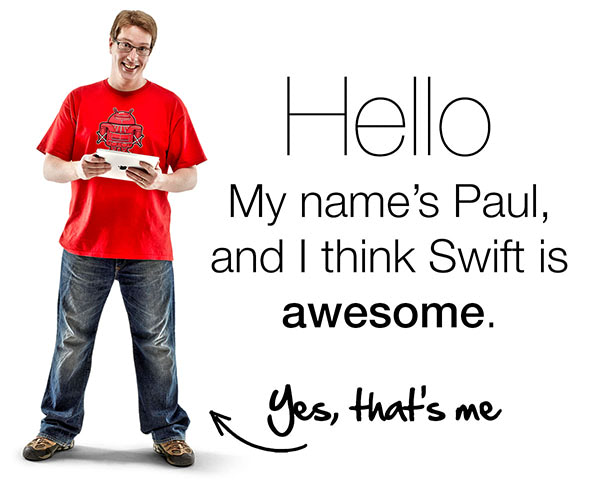 Hello, my name is Paul and I think Swift is awesome.